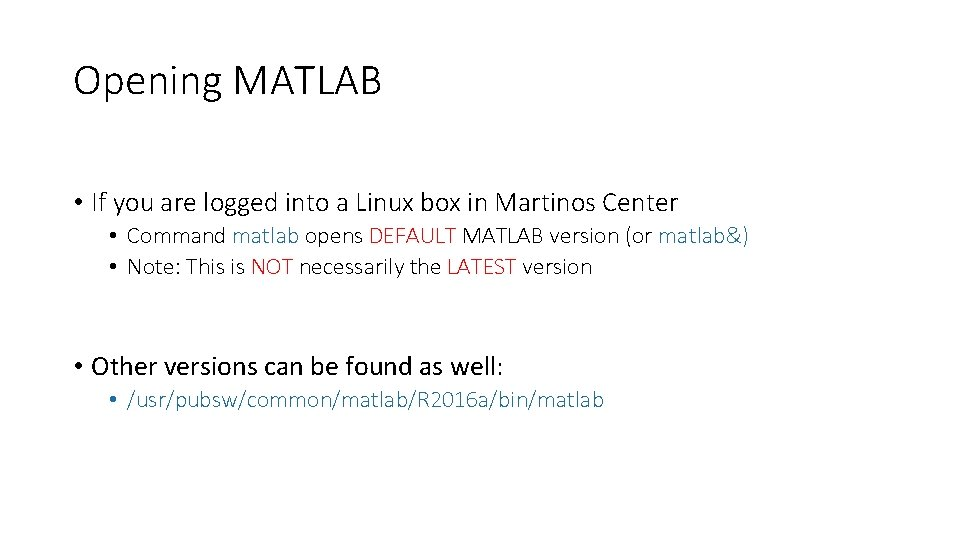 Opening MATLAB • If you are logged into a Linux box in Martinos Center