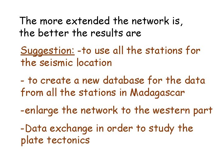 The more extended the network is, the better the results are Suggestion: -to use