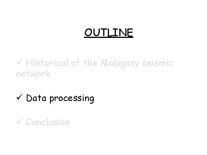 OUTLINE Historical of the Malagasy seismic network Data processing Conclusion