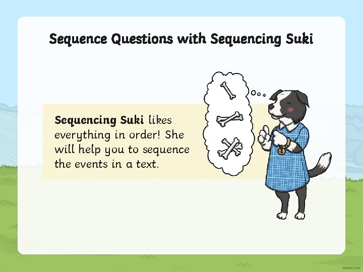 Sequence Questions with Sequencing Suki likes everything in order! She will help you to