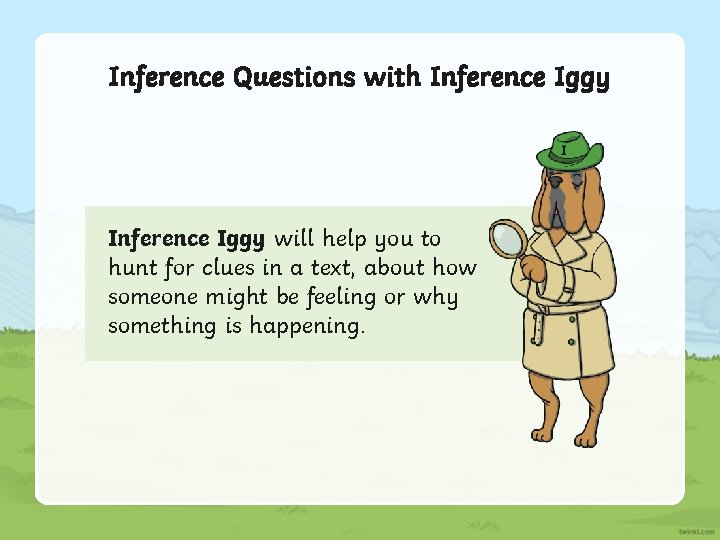 Inference Questions with Inference Iggy will help you to hunt for clues in a