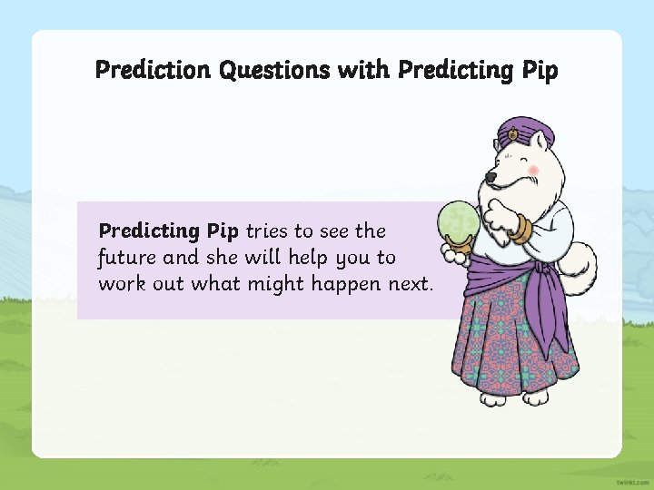 Prediction Questions with Predicting Pip tries to see the future and she will help