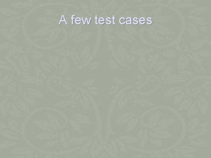 A few test cases
