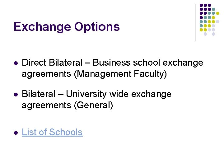 Exchange Options l Direct Bilateral – Business school exchange agreements (Management Faculty) l Bilateral