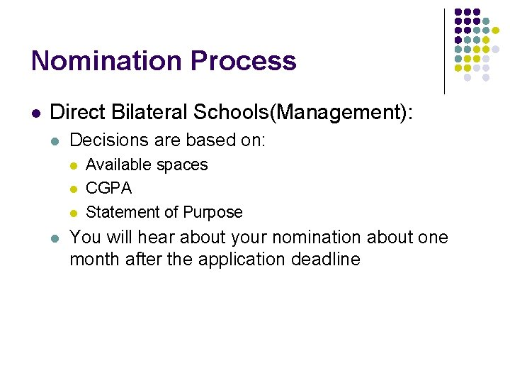 Nomination Process l Direct Bilateral Schools(Management): l Decisions are based on: l l Available