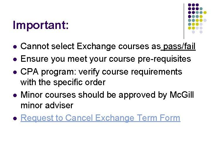 Important: l l l Cannot select Exchange courses as pass/fail Ensure you meet your