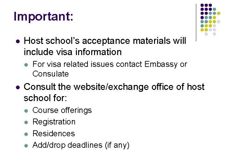 Important: l Host school's acceptance materials will include visa information l l For visa