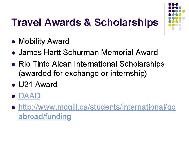 Travel Awards & Scholarships l l l Mobility Award James Hartt Schurman Memorial Award