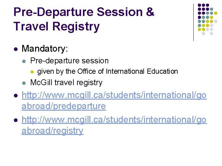 Pre-Departure Session & Travel Registry l Mandatory: l Pre-departure session l l given by
