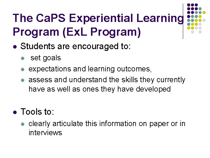 The Ca. PS Experiential Learning Program (Ex. L Program) l Students are encouraged to: