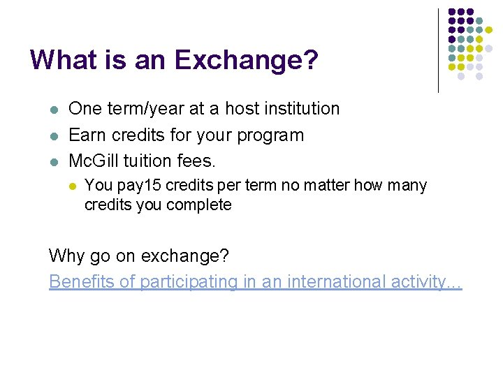 What is an Exchange? l l l One term/year at a host institution Earn