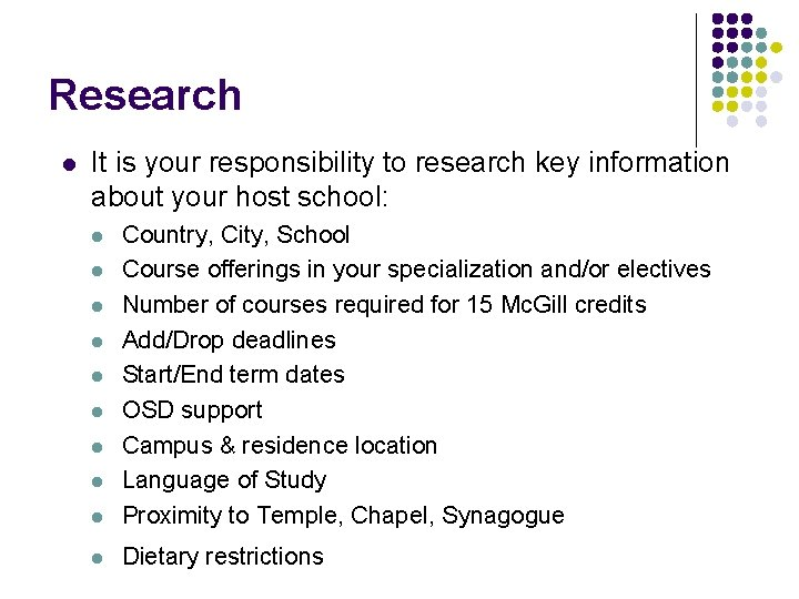 Research l It is your responsibility to research key information about your host school: