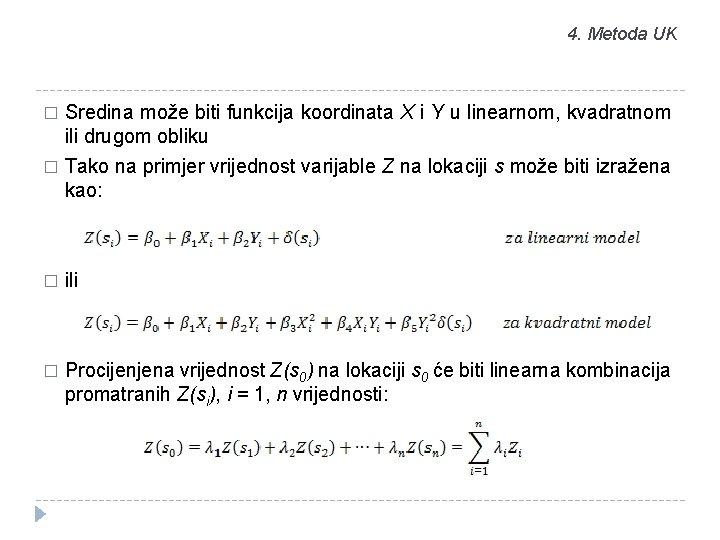 4. Metoda UK � Sredina može biti funkcija koordinata X i Y u linearnom,