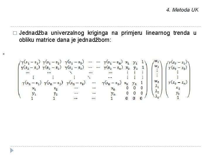 4. Metoda UK � = Jednadžba univerzalnog kriginga na primjeru linearnog trenda u obliku