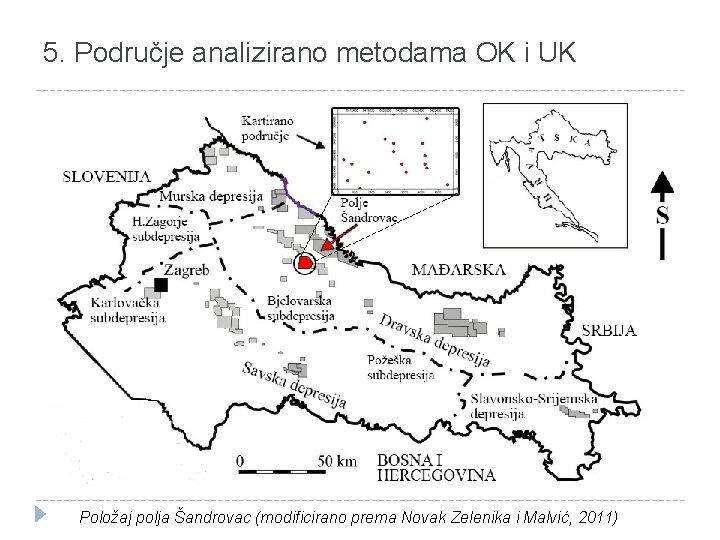 5. Područje analizirano metodama OK i UK Položaj polja Šandrovac (modificirano prema Novak Zelenika