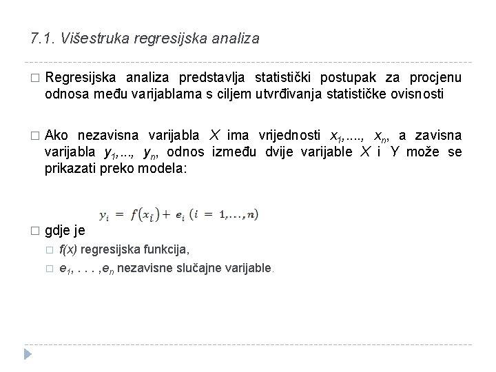 7. 1. Višestruka regresijska analiza � Regresijska analiza predstavlja statistički postupak za procjenu odnosa