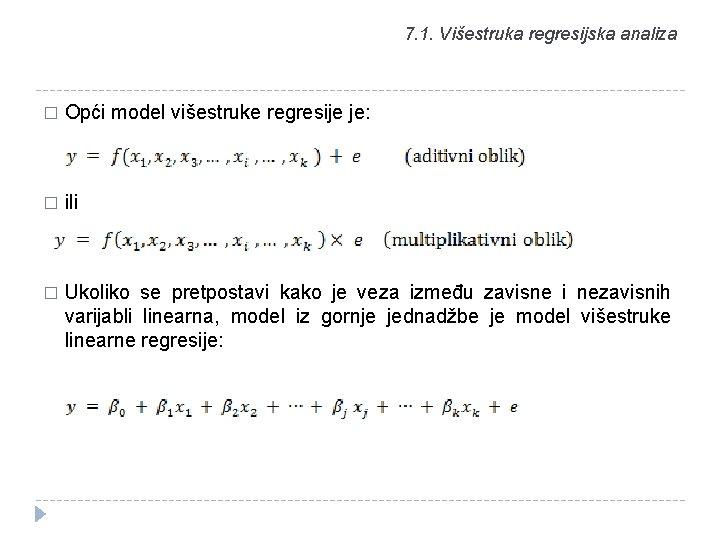 7. 1. Višestruka regresijska analiza � Opći model višestruke regresije je: � ili �
