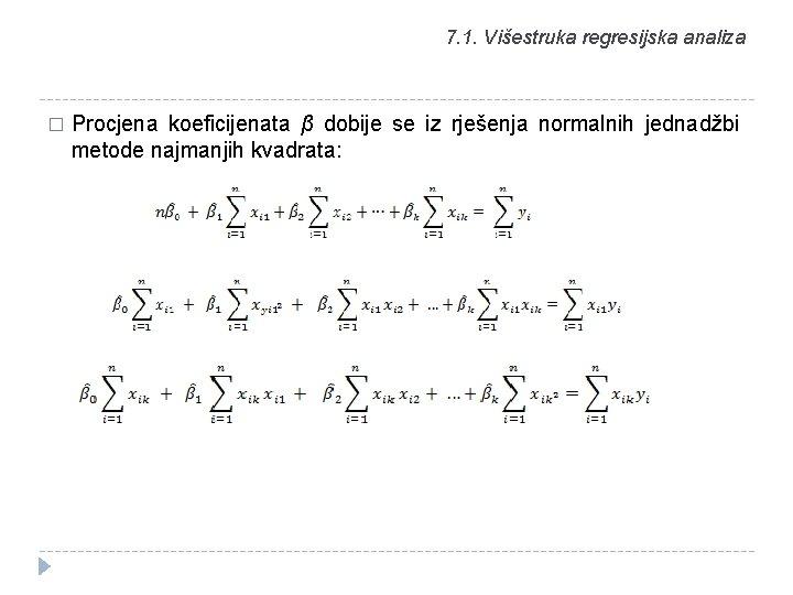 7. 1. Višestruka regresijska analiza � Procjena koeficijenata β dobije se iz rješenja normalnih