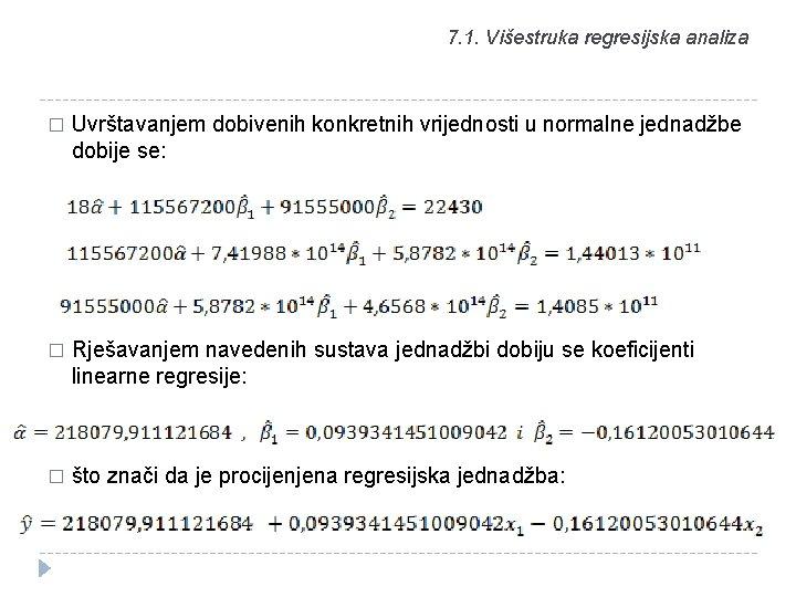 7. 1. Višestruka regresijska analiza � Uvrštavanjem dobivenih konkretnih vrijednosti u normalne jednadžbe dobije