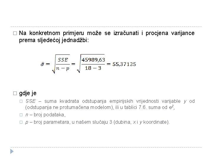 � Na konkretnom primjeru može se izračunati i procjena varijance prema sljedećoj jednadžbi: �