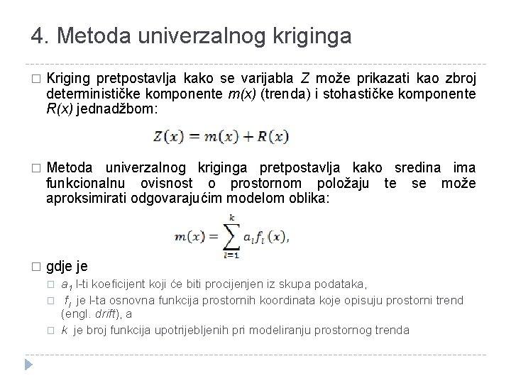 4. Metoda univerzalnog kriginga � Kriging pretpostavlja kako se varijabla Z može prikazati kao
