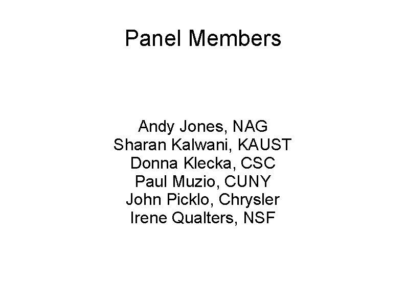 Panel Members Andy Jones, NAG Sharan Kalwani, KAUST Donna Klecka, CSC Paul Muzio, CUNY