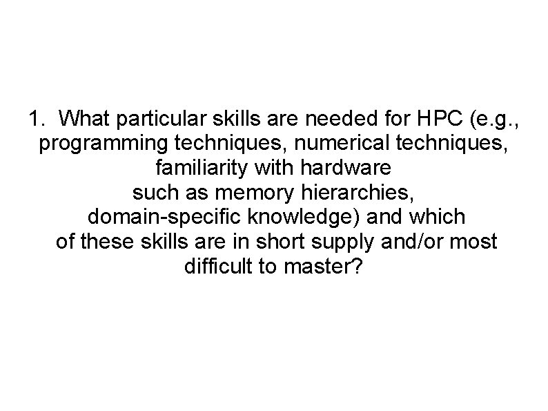 1. What particular skills are needed for HPC (e. g. , programming techniques, numerical
