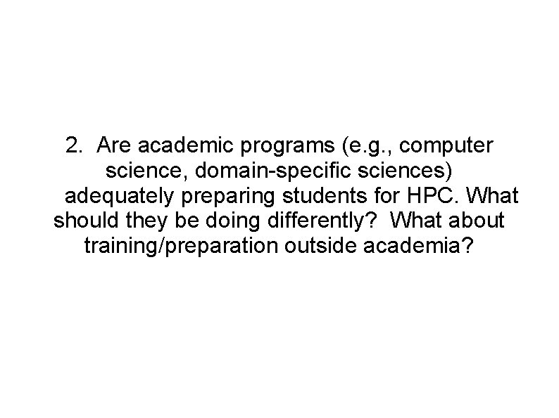 2. Are academic programs (e. g. , computer science, domain-specific sciences) adequately preparing students