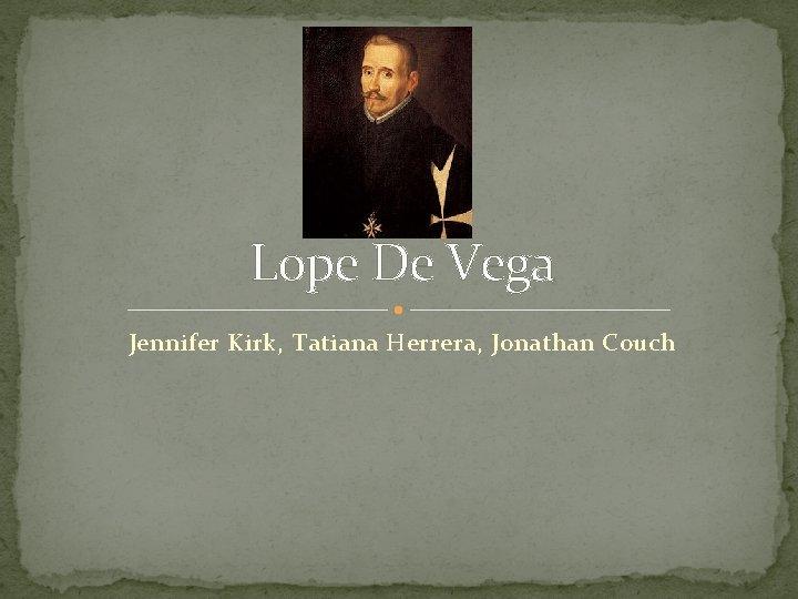Lope De Vega Jennifer Kirk, Tatiana Herrera, Jonathan Couch