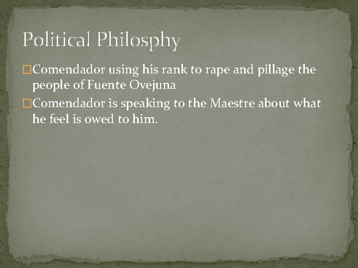 Political Philosphy �Comendador using his rank to rape and pillage the people of Fuente