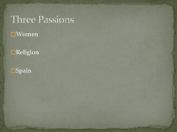 Three Passions �Women �Religion �Spain