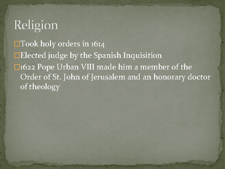 Religion �Took holy orders in 1614 �Elected judge by the Spanish Inquisition � 1622