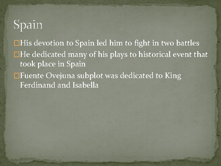 Spain �His devotion to Spain led him to fight in two battles �He dedicated