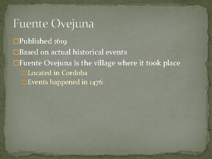 Fuente Ovejuna �Published 1619 �Based on actual historical events �Fuente Ovejuna is the village