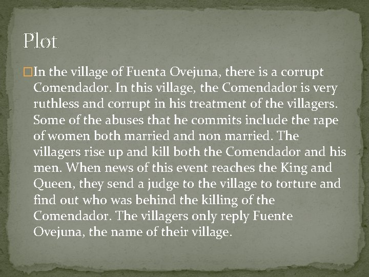 Plot �In the village of Fuenta Ovejuna, there is a corrupt Comendador. In this