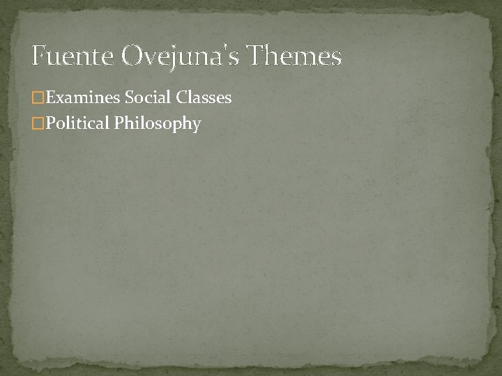 Fuente Ovejuna's Themes �Examines Social Classes �Political Philosophy