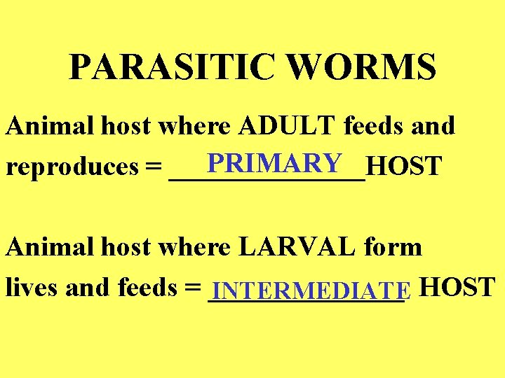 PARASITIC WORMS Animal host where ADULT feeds and PRIMARY reproduces = _______HOST Animal host