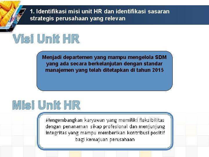 1. Identifikasi misi unit HR dan identifikasi sasaran strategis perusahaan yang relevan Visi Unit
