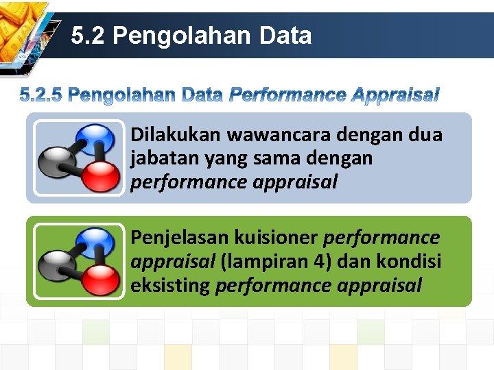 5. 2 Pengolahan Data Dilakukan wawancara dengan dua jabatan yang sama dengan performance appraisal