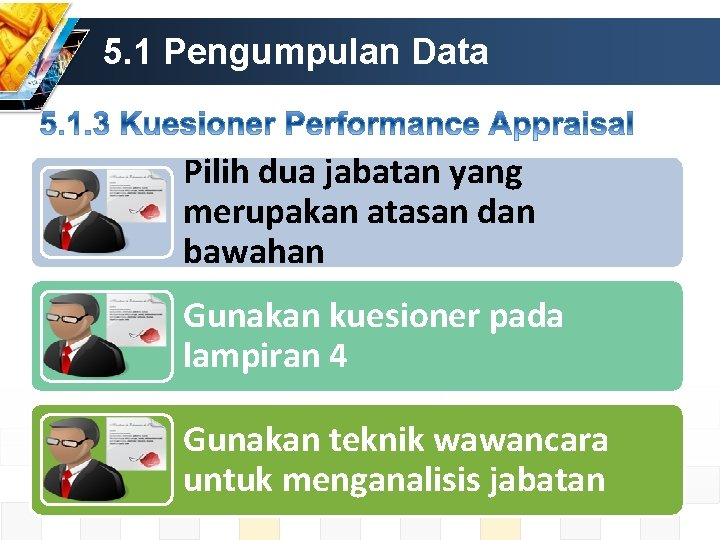 5. 1 Pengumpulan Data Pilih dua jabatan yang merupakan atasan dan bawahan Gunakan kuesioner