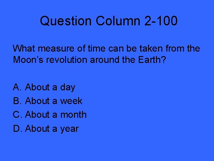Question Column 2 -100 What measure of time can be taken from the Moon's