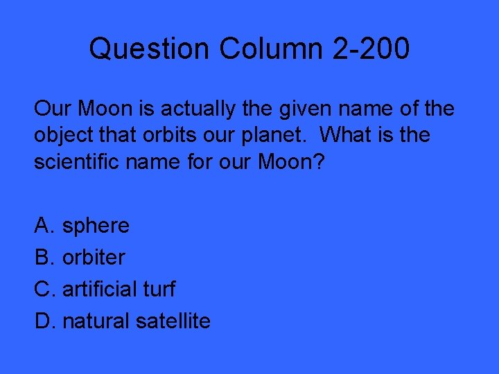 Question Column 2 -200 Our Moon is actually the given name of the object