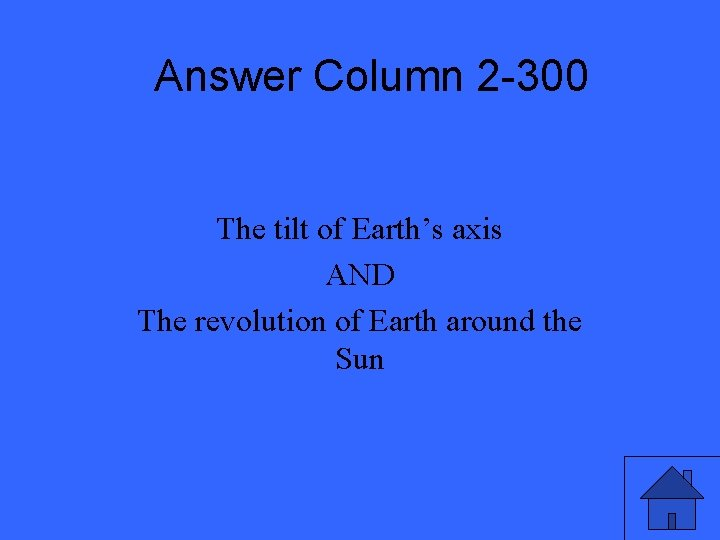 Answer Column 2 -300 The tilt of Earth's axis AND The revolution of Earth