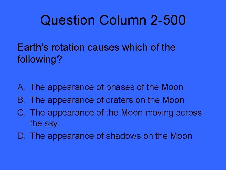 Question Column 2 -500 Earth's rotation causes which of the following? A. The appearance