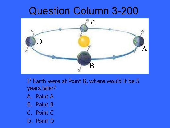 Question Column 3 -200 C D A B If Earth were at Point B,