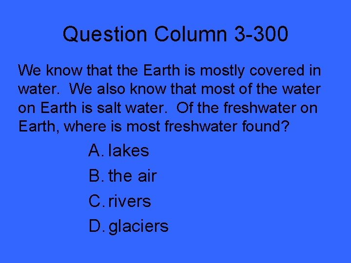 Question Column 3 -300 We know that the Earth is mostly covered in water.