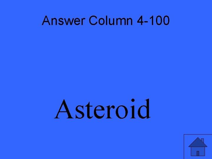 Answer Column 4 -100 Asteroid