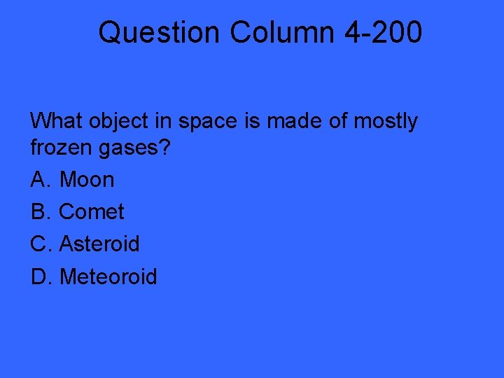 Question Column 4 -200 What object in space is made of mostly frozen gases?