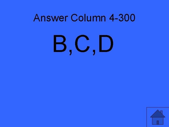 Answer Column 4 -300 B, C, D