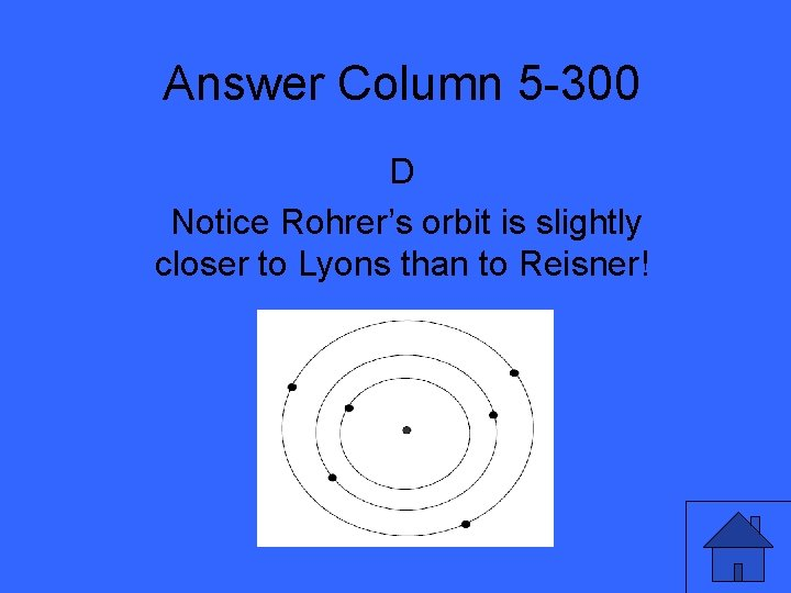 Answer Column 5 -300 D Notice Rohrer's orbit is slightly closer to Lyons than